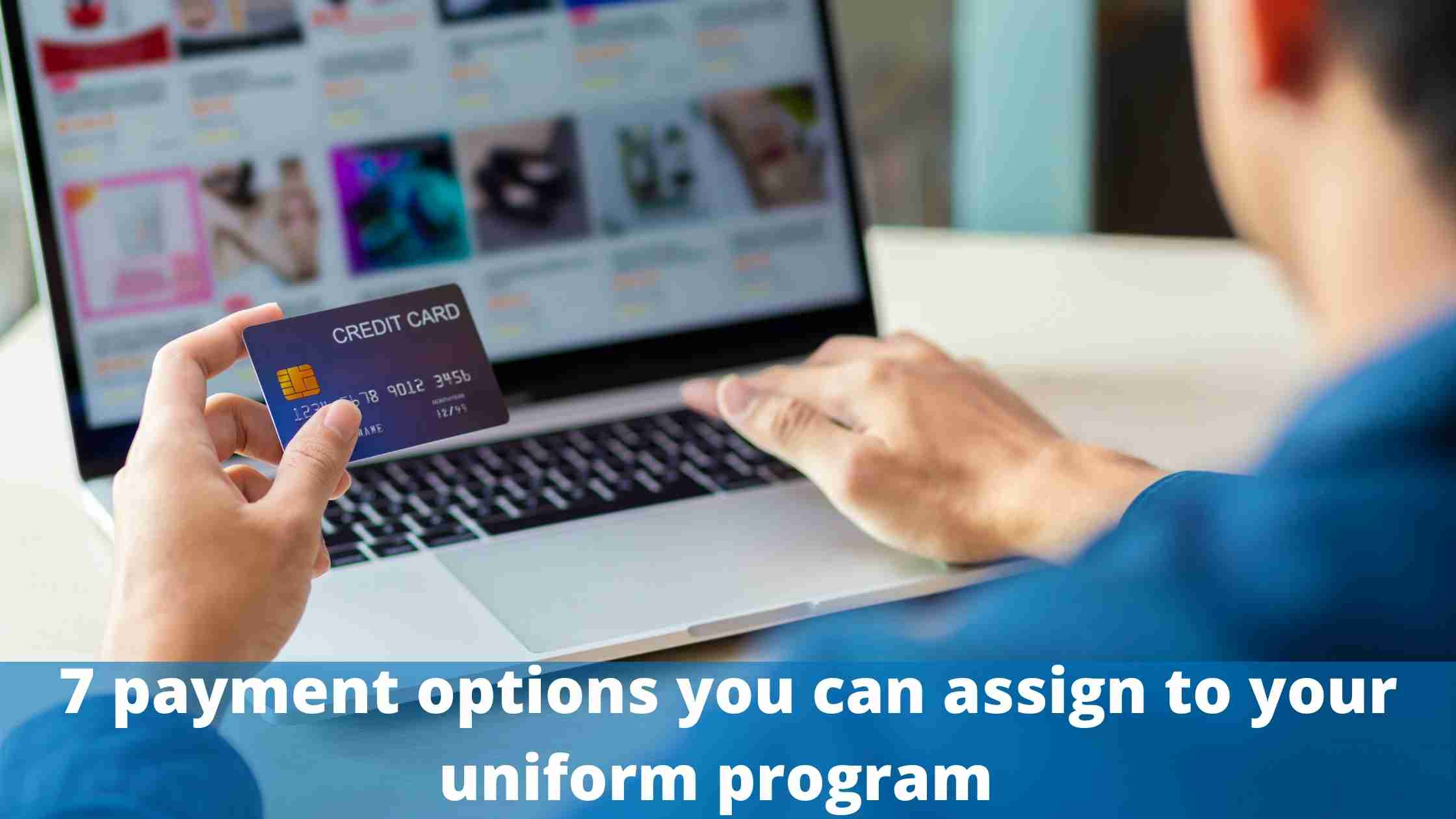 7 payment options you can assign to your uniform program
