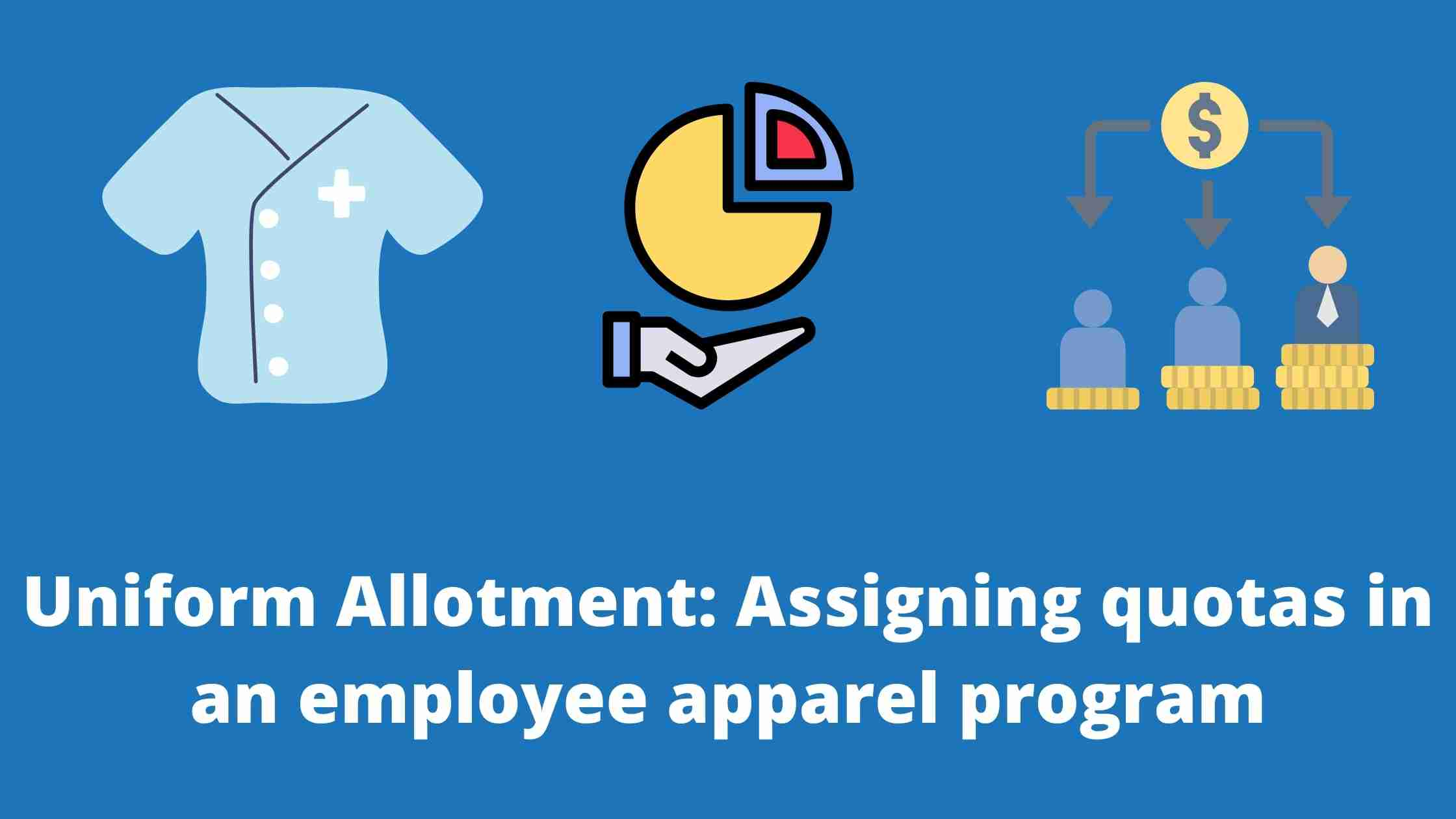 Uniform Allotment: Assigning quotas in an employee apparel program