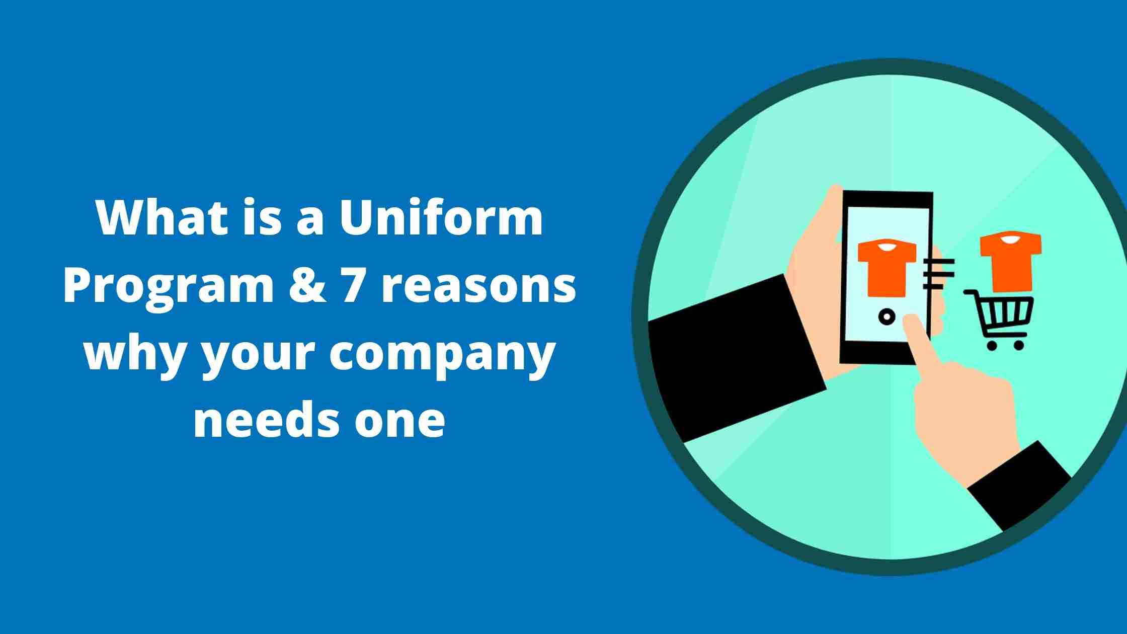 What is a uniform program and 7 reasons why your company needs one