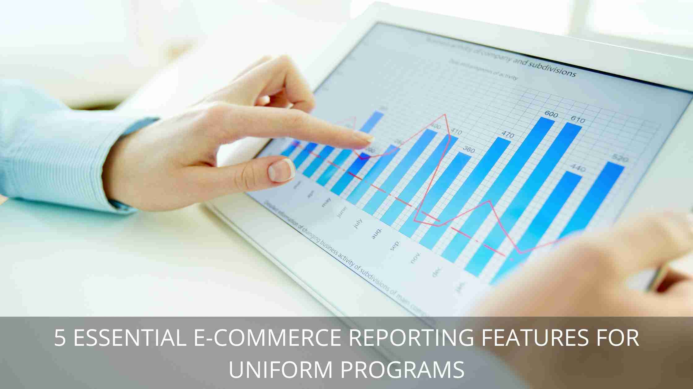essential e-commerce reporting features for uniform programs